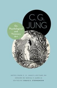 """On Psychological and Visionary Art: Notes from C. G. Jung's Lecture on Gerard de Nerval's """"Aurelia"""""""