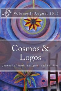 Cosmos and Logos: Journal of Myth, Religion, and Folklore (Volume 1)