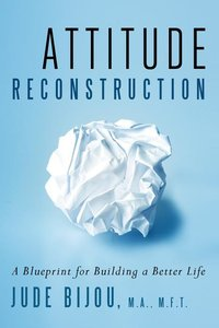attitude reconstruction a blueprint for building a better life