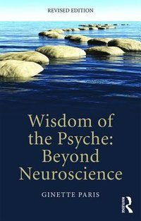 Wisdom of the Psyche: Beyond Neuroscience,  2nd Revised Edition