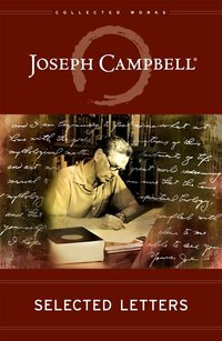 CORRESPONDENCE: 1927 - 1987 (COLLECTED WORKS OF JOSEPH CAMPBELL)