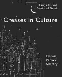 Creases in Culture Essays Toward a Poetics of Depth