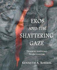 EROS AND THE SHATTERING GAZE TRANSCENDING NARCISSISM