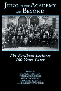Jung in the Academy and Beyond The Fordham Lectures 100 Years Later