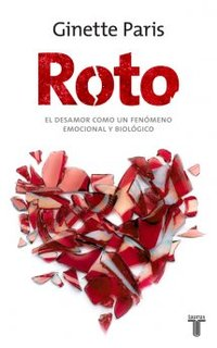 Roto El Desamor Como Un Fenomeno Emocional Y Biologico (Spanish translation of Heartbreak)